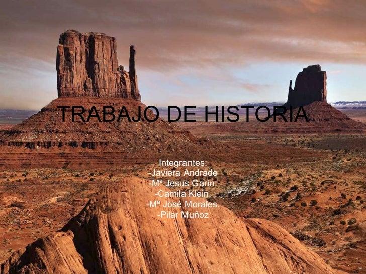 TRABAJO DE HISTORIA Integrantes: -Javiera Andrade -M ª Jesus Garín. -Camila Klein. -Mª José Morales. -Pilar Muñoz