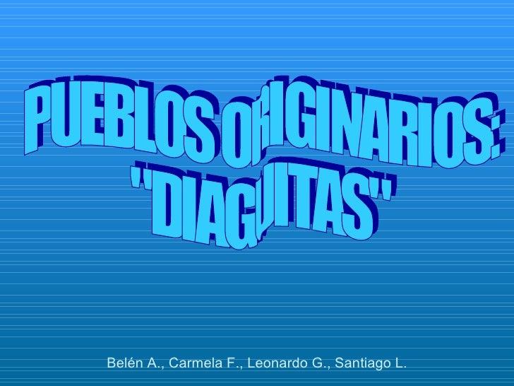 """PUEBLOS ORIGINARIOS: """"DIAGUITAS"""" Belén A., Carmela F., Leonardo G., Santiago L."""