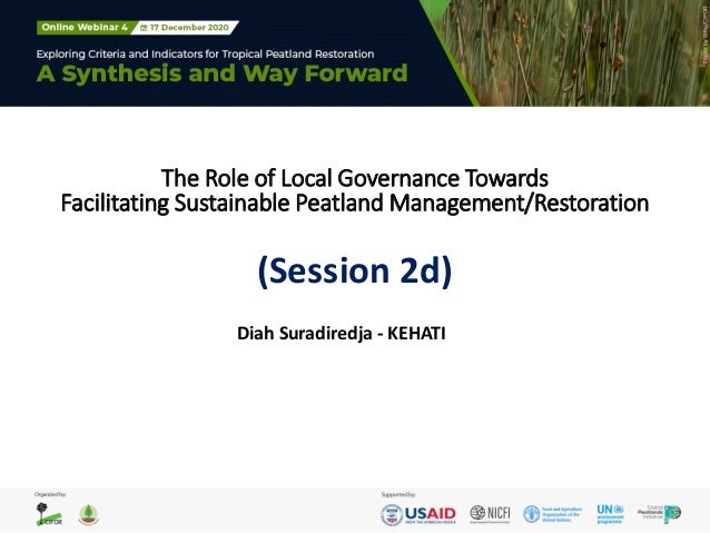 The Role of Local Governance Towards Facilitating Sustainable Peatland Management/Restoration (Session 2d) Diah Suradiredj...