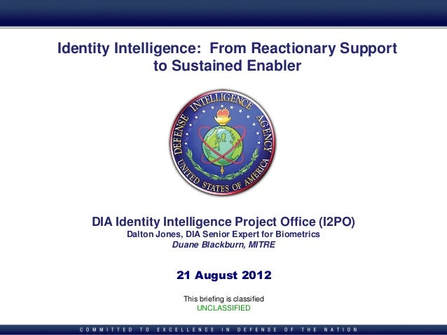 Identity Intelligence Project Office | I2POIdentity Intelligence: From Reactionary Supportto Sustained EnablerThis briefin...