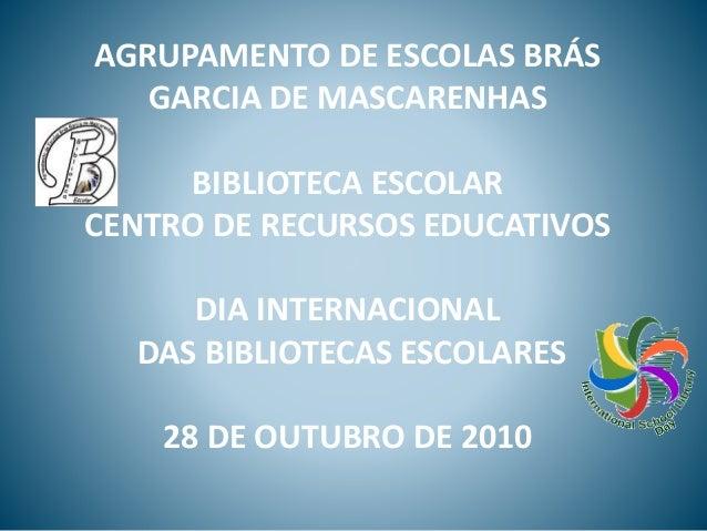 AGRUPAMENTO DE ESCOLAS BRÁS GARCIA DE MASCARENHAS BIBLIOTECA ESCOLAR CENTRO DE RECURSOS EDUCATIVOS DIA INTERNACIONAL DAS B...