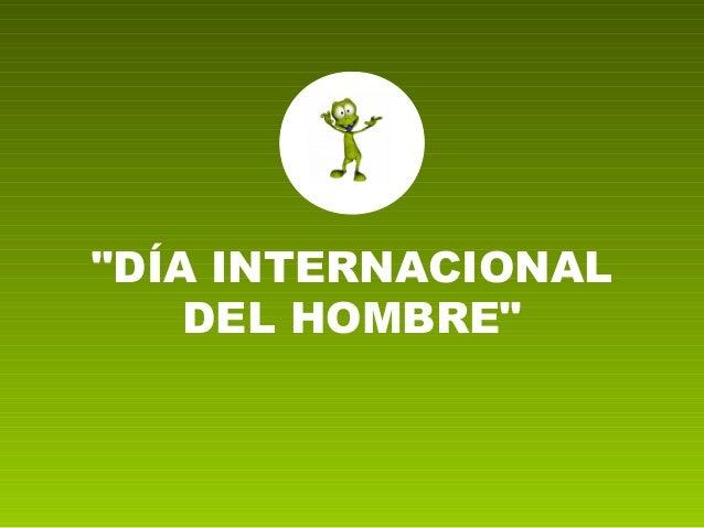 """""""DÍA INTERNACIONAL DEL HOMBRE"""""""