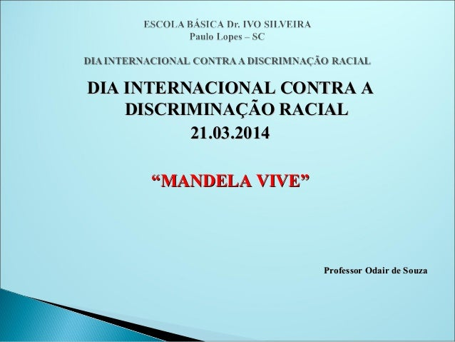 "DIA INTERNACIONAL CONTRA ADIA INTERNACIONAL CONTRA A DISCRIMINAÇÃO RACIALDISCRIMINAÇÃO RACIAL 21.03.201421.03.2014 """"MANDE..."