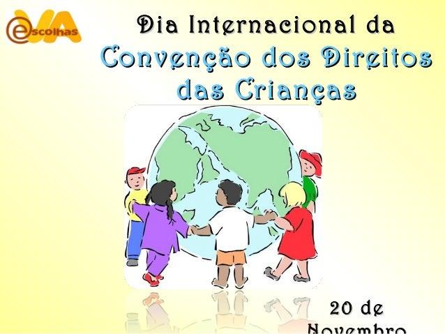 Dia Internacional daDia Internacional da Convenção dos DireitosConvenção dos Direitos das Criançasdas Crianças 20 de20 de