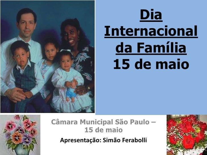 Dia               Internacional                 da Família                15 de maioCâmara Municipal São Paulo –         ...
