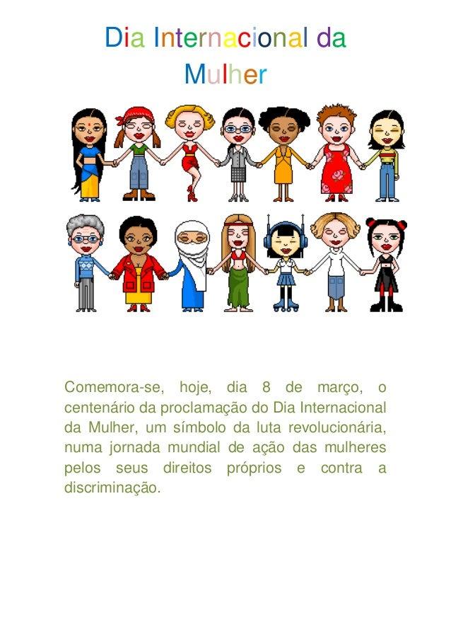 Dia Internacional da            MulherComemora-se, hoje, dia 8 de março, ocentenário da proclamação do Dia Internacionalda...