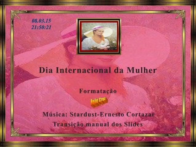Homenagem a todas as mulheres, em especial, a minha doçura O dia oito de março é, desde 1975, comemorado pelas Nações Unid...