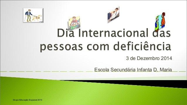 3 de Dezembro 2014  Escola Secundária Infanta D. Maria  Grupo Educação Especial 2014