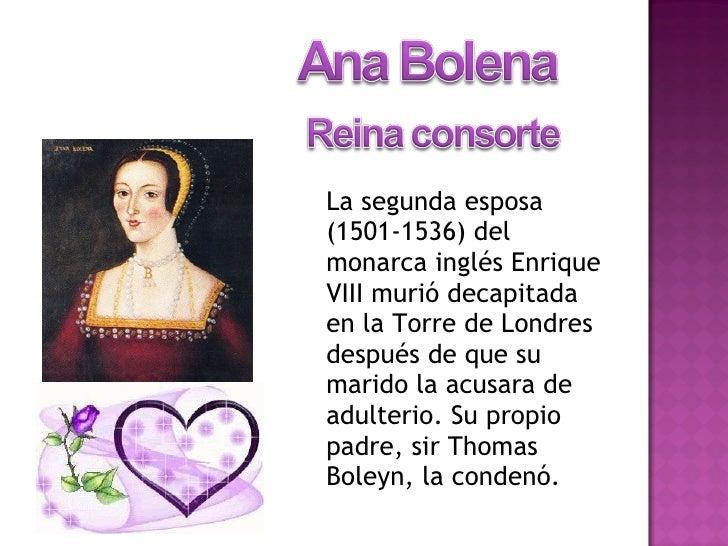 <ul><li>La segunda esposa (1501-1536) del monarca inglés Enrique VIII murió decapitada en la Torre de Londres después de q...
