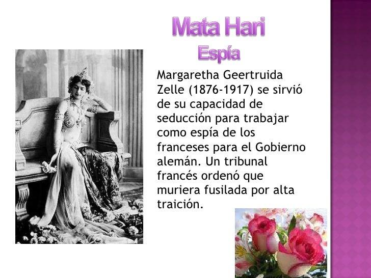 <ul><li>Margaretha Geertruida Zelle (1876-1917) se sirvió de su capacidad de seducción para trabajar como espía de los fra...
