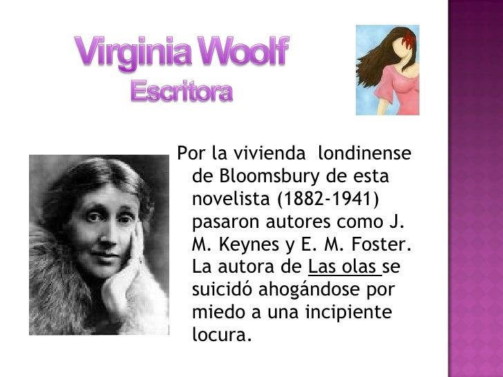 <ul><li>Por la vivienda  londinense de Bloomsbury de esta novelista (1882-1941) pasaron autores como J. M. Keynes y E. M. ...