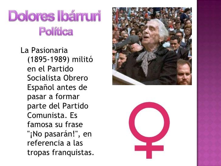 <ul><li>La Pasionaria (1895-1989) militó en el Partido Socialista Obrero Español antes de pasar a formar parte del Partido...