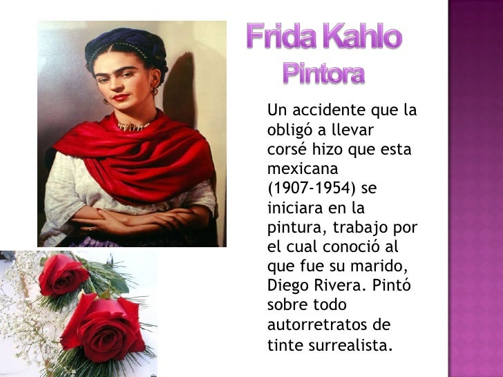 <ul><li>Un accidente que la obligó a llevar corsé hizo que esta mexicana (1907-1954) se iniciara en la pintura, trabajo po...