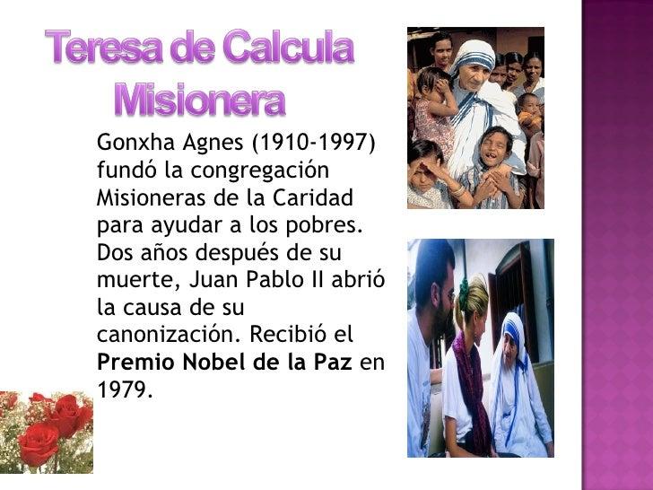 <ul><li>Gonxha Agnes (1910-1997) fundó la congregación Misioneras de la Caridad para ayudar a los pobres. Dos años después...