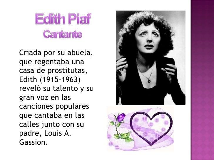 <ul><li>Criada por su abuela, que regentaba una casa de prostitutas, Edith (1915-1963) reveló su talento y su gran voz en ...