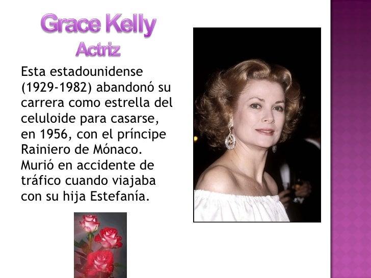 <ul><li>Esta estadounidense (1929-1982) abandonó su carrera como estrella del celuloide para casarse, en 1956, con el prín...