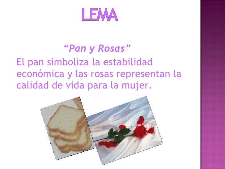 """<ul><li>"""" Pan y Rosas""""  </li></ul><ul><li>El pan simboliza la estabilidad económica y las rosas representan la calidad de ..."""