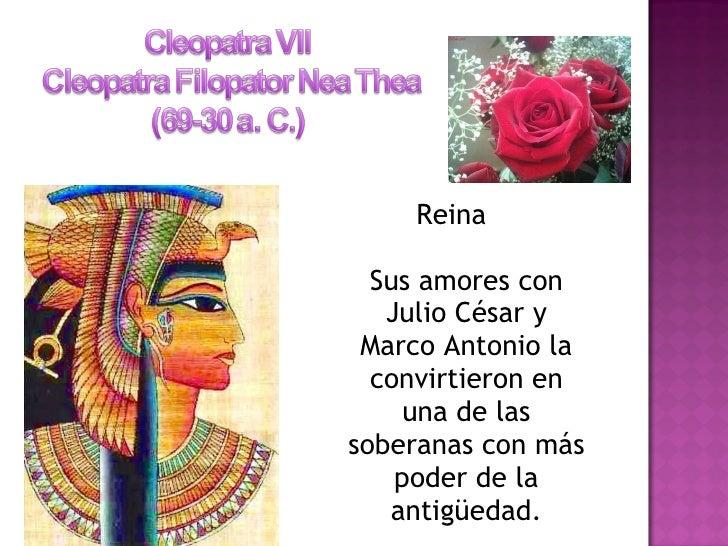 <ul><li>Reina  Sus amores con Julio César y Marco Antonio la convirtieron en una de las soberanas con más poder de la anti...