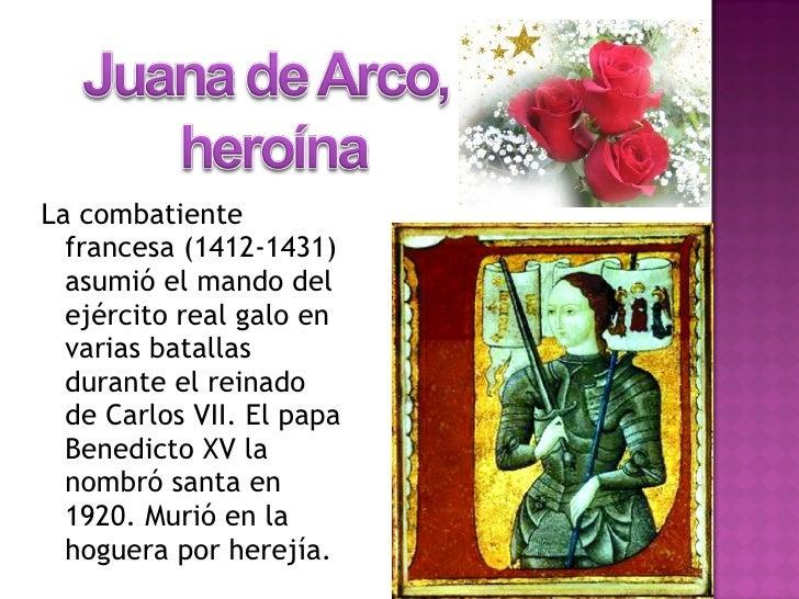 <ul><li>La combatiente francesa (1412-1431) asumió el mando del ejército real galo en varias batallas durante el reinado d...