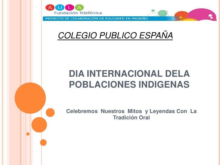 COLEGIO PUBLICO ESPAÑA<br />DIA INTERNACIONAL DELA POBLACIONES INDIGENAS<br />Celebremos  Nuestros  Mitos  y Leyendas Con ...