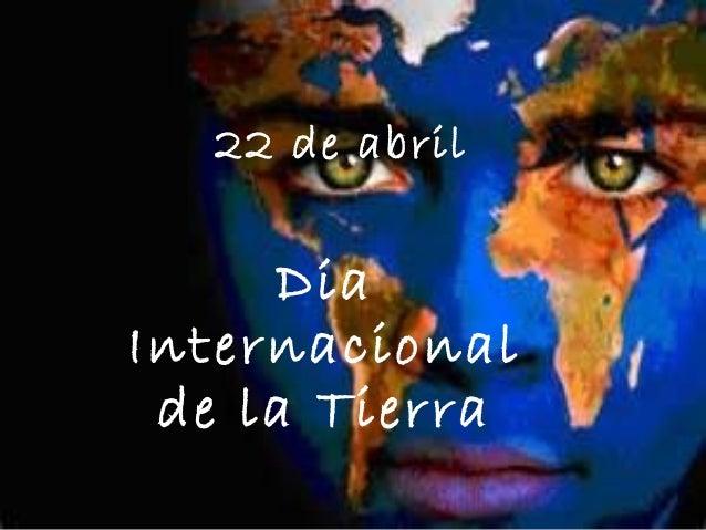22 de abrilDiaInternacionalde la Tierra