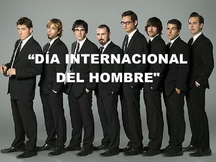 """"""" DÍA INTERNACIONAL DEL HOMBRE"""""""