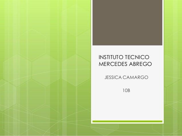 JESSICA CAMARGO10BINSTITUTO TECNICOMERCEDES ABREGO