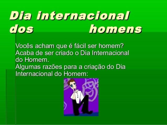 Dia internacionalDia internacional dos homensdos homens  Vocês acham que é fácil ser homem?Vocês acham que é fácil ser h...