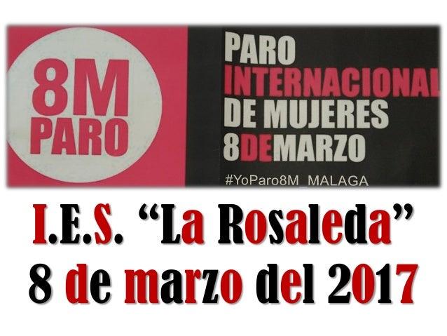"""I.E.S. """"La Rosaleda"""" 8 de marzo del 2017"""