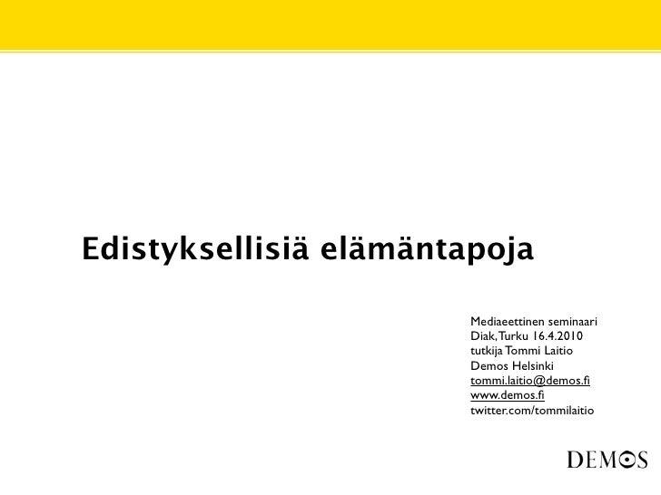 Edistyksellisiä elämäntapoja                          Mediaeettinen seminaari                         Diak, Turku 16.4.201...