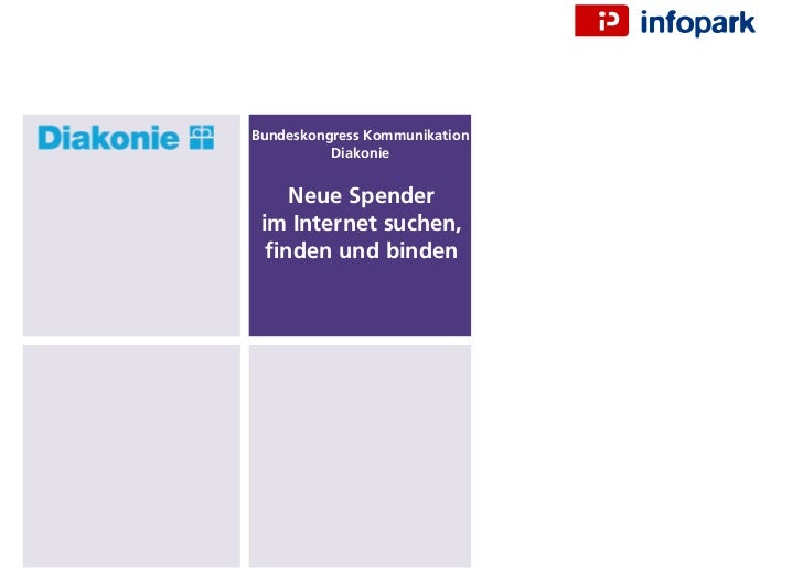 Bundeskongress Kommunikation          Diakonie    Neue Spender im Internet suchen,  finden und binden