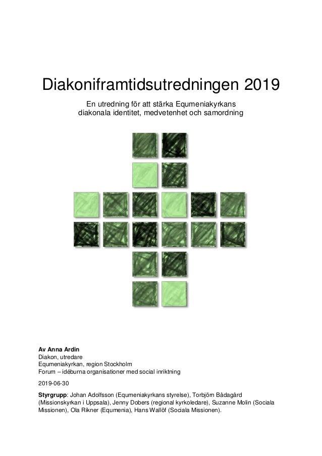 Diakoniframtidsutredningen 2019 En utredning för att stärka Equmeniakyrkans diakonala identitet, medvetenhet och samordnin...