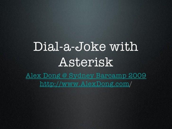 Dial-a-Joke with Asterisk <ul><li>Alex Dong @ Sydney Barcamp 2009 </li></ul><ul><li>http://www.AlexDong.com / </li></ul>