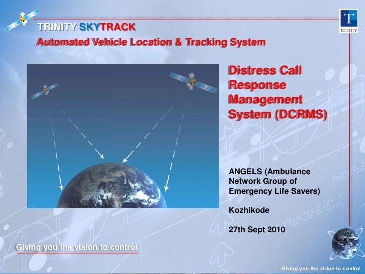 TRINITY SKYTRACK Automated Vehicle Location & Tracking System Distress Call Response Management System (DCRMS) Giving ...