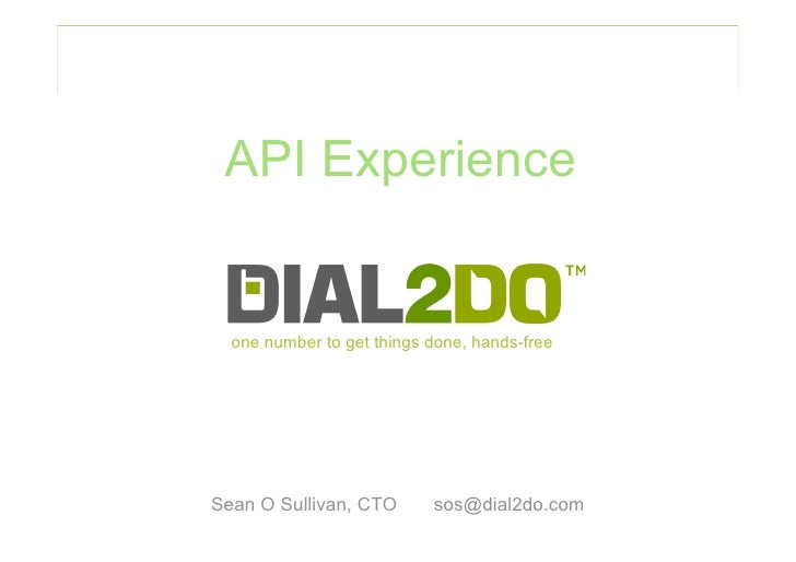 API Experience     one number to get things done, hands-free     Sean O Sullivan, CTO       sos@dial2do.com