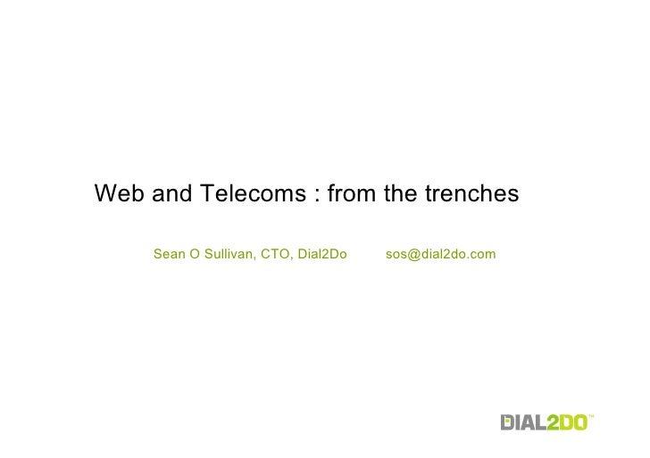 Web and Telecoms : from the trenches       Sean O Sullivan, CTO, Dial2Do   sos@dial2do.com