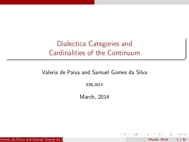 Dialectica Categories and Cardinalities of the Continuum Valeria de Paiva and Samuel Gomes da Silva EBL2014 March, 2014 Va...