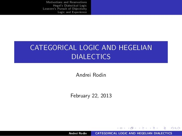Motivations and Reservations         Hegel's Dialectical Logic   Lawvere's Pursuit of Objectivity             Logic and Ex...