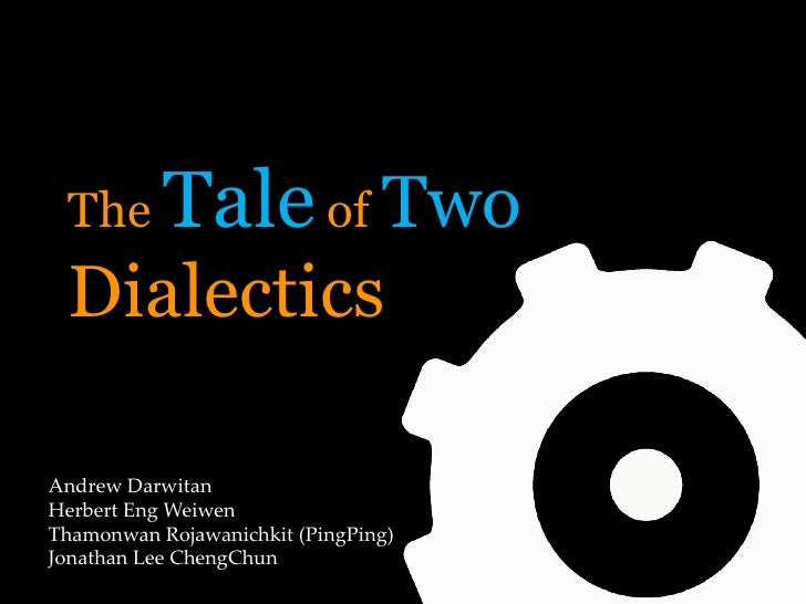 The       Tale of Two DialecticsAndrew DarwitanHerbert Eng WeiwenThamonwan Rojawanichkit (PingPing)Jonathan Lee ChengChun