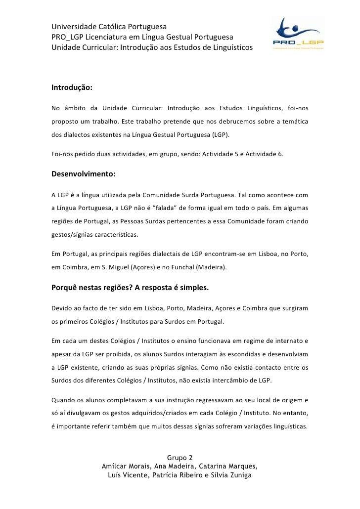 Introdução: <br />No âmbito da Unidade Curricular: Introdução aos Estudos Linguísticos, foi-nos proposto um trabalho. Este...