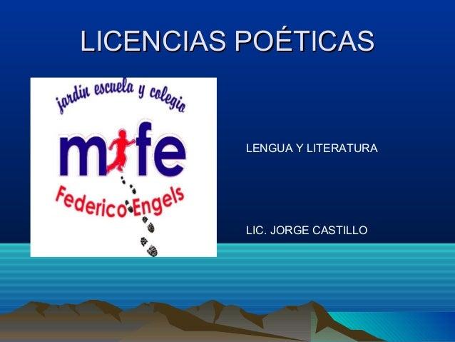 LICENCIAS POÉTICASLICENCIAS POÉTICAS LENGUA Y LITERATURA LIC. JORGE CASTILLO