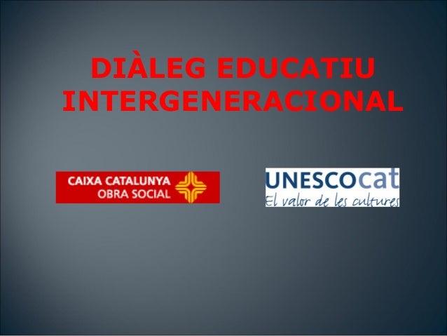 DIÀLEG EDUCATIUINTERGENERACIONAL