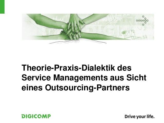 Theorie-Praxis-Dialektik desService Managements aus Sichteines Outsourcing-Partners