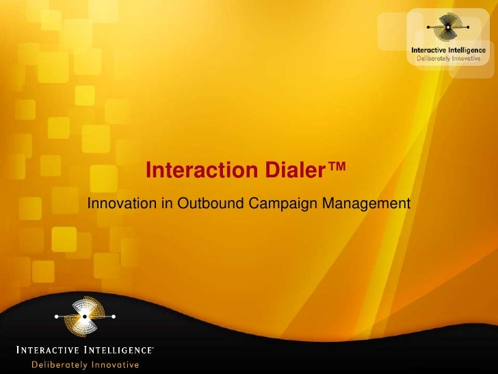 Interaction Dialer™<br />Innovation in Outbound Campaign Management<br />
