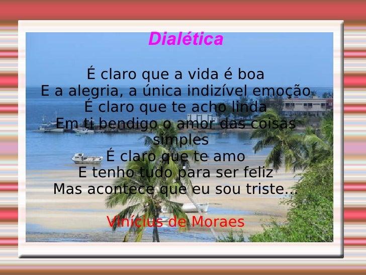 Dialética   <ul><ul><li>É claro que a vida é boa </li></ul></ul><ul><ul><li>E a alegria, a única indizível emoção </li></u...