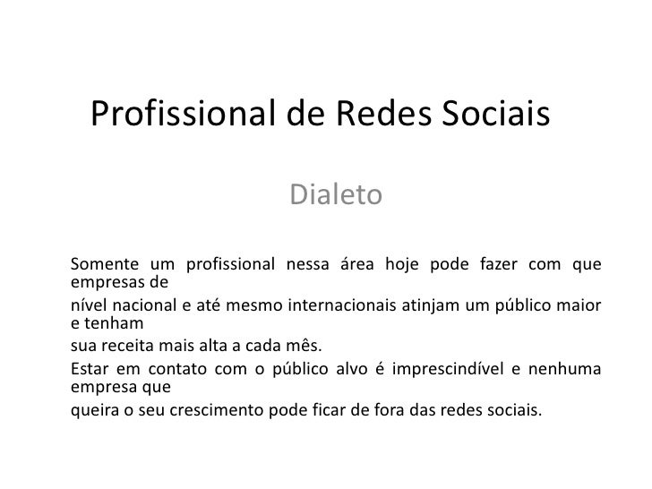 Profissional de Redes Sociais<br />Dialeto<br />Somente um profissional nessa área hoje pode fazer com que empresas de<br ...