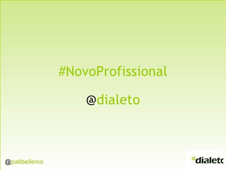 #NovoProfissional @ dialeto @ patibellemo