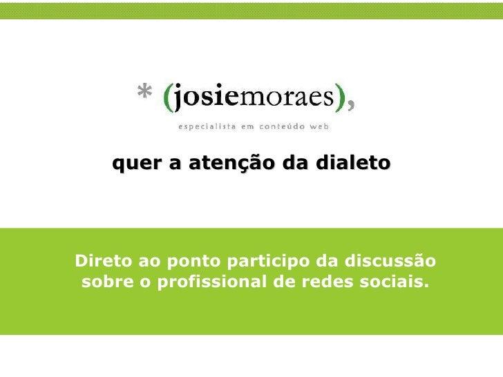 quer a atenção da dialeto Direto ao ponto participo da discussão sobre o profissional de redes sociais.