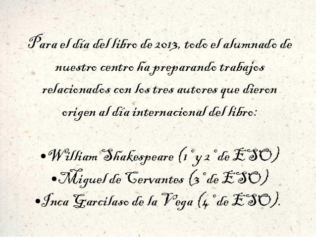 Para el día del libro de 2013, todo el alumnado de nuestro centro ha preparando trabajos relacionados con los tres autores...