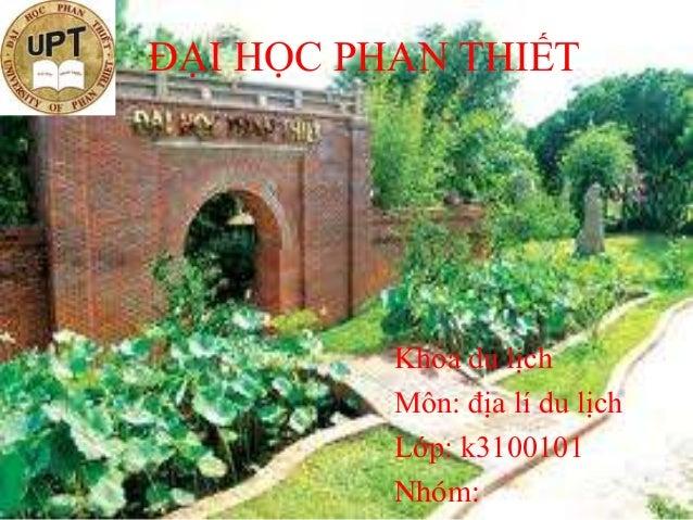 ĐẠI HỌC PHAN THIẾT          Khoa du lịch          Môn: địa lí du lịch          Lớp: k3100101          Nhóm: